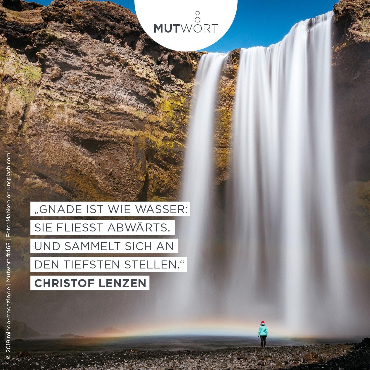 """""""Gnade ist wie Wasser: Sie fließt abwärts. Und sammelt sich an den tiefsten Stellen."""" – Christof Lenzen"""