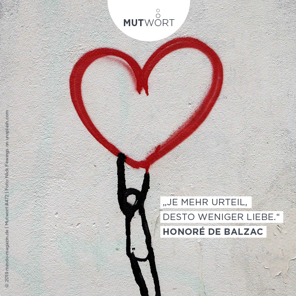 Je mehr Urteil, desto weniger Liebe. � Honoré de Balzac