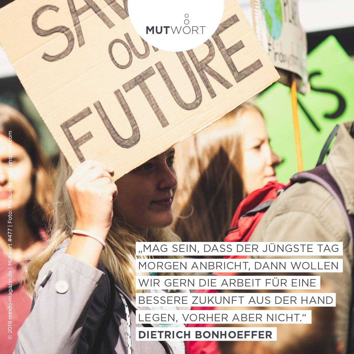 """""""Mag sein, dass der Jüngste Tag morgen anbricht, dann wollen wir gern die Arbeit für eine bessere Zukunft aus der Hand legen, vorher aber nicht."""" - Bonhoeffer"""