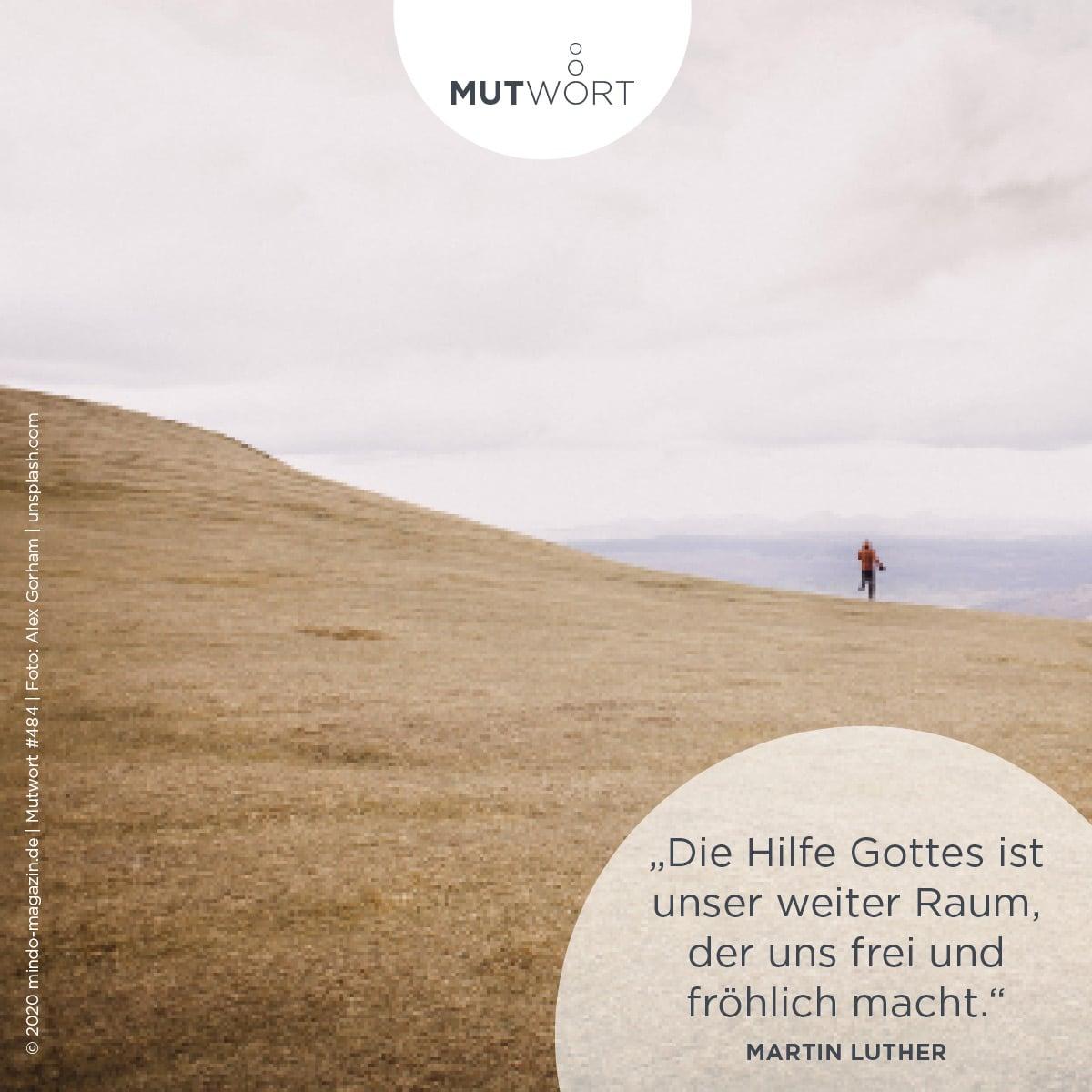 Die Hilfe Gottes ist unser weiter Raum, der uns frei und fröhlich macht. – Martin Luther