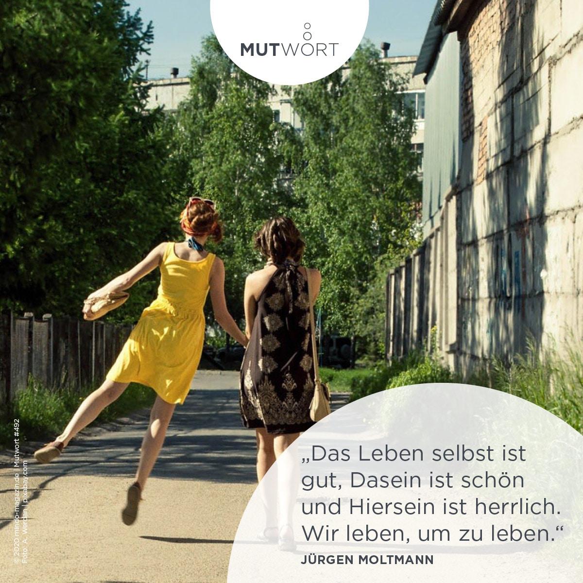 """""""Das Leben selbst ist gut, Dasein ist schön und Hiersein ist herrlich. Wir leben, um zu leben."""" - Jürgen Moltmann"""