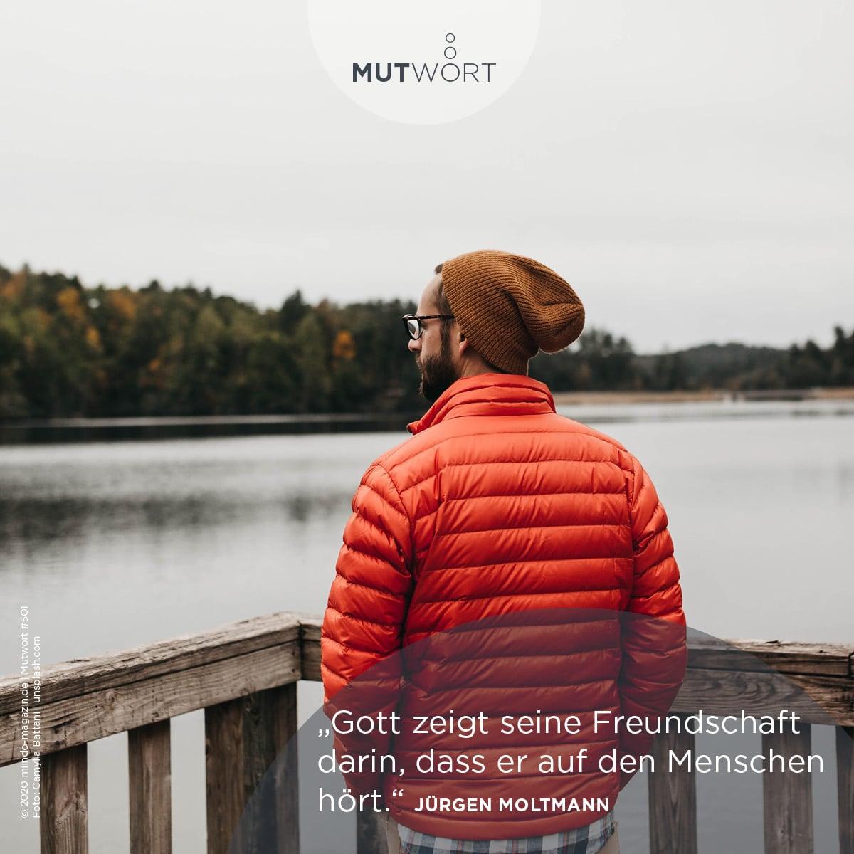 Gott zeigt seine Freundschaft darin, dass er auf den Menschen hört. – Jürgen Moltman