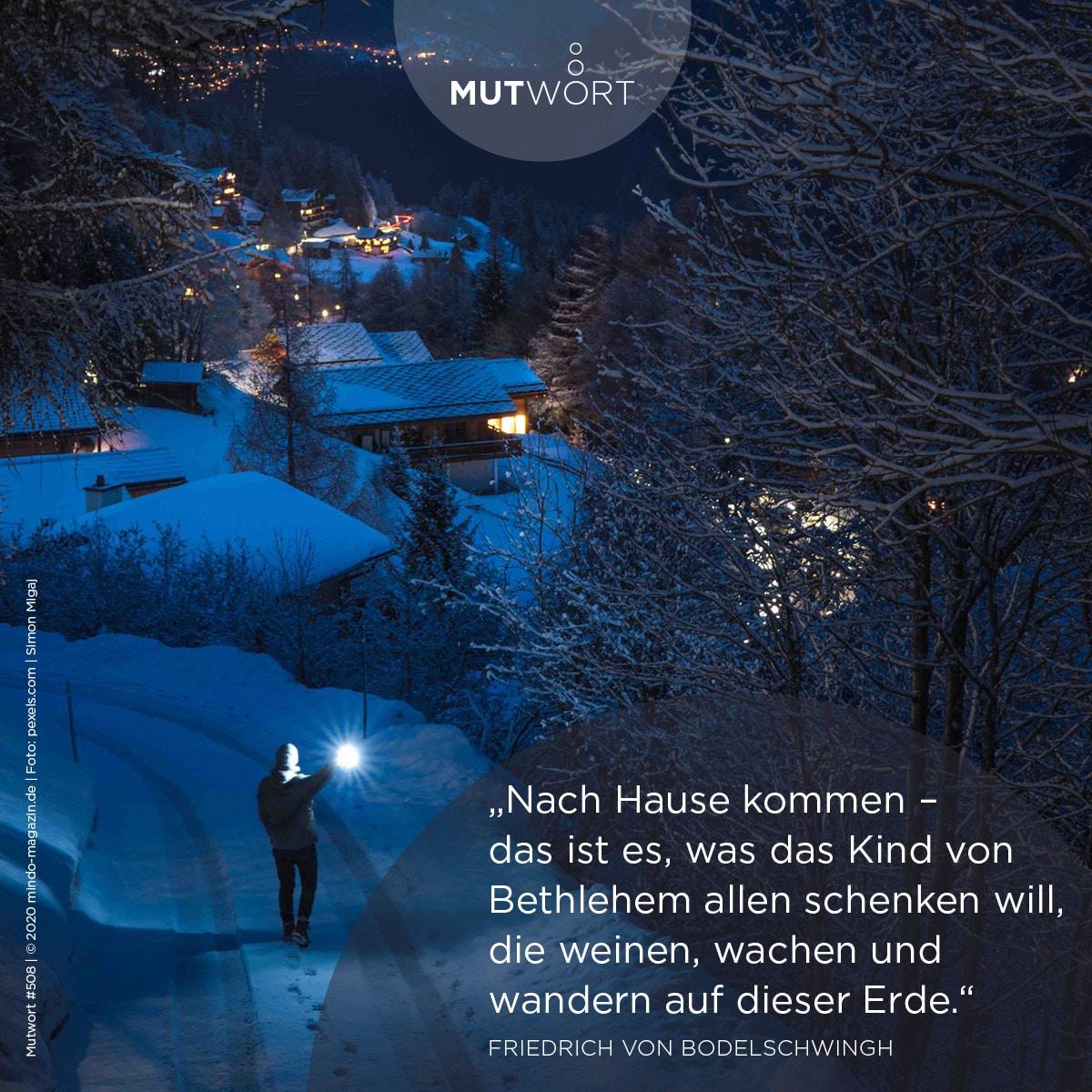 Nach Hause kommen – das ist es, was das Kind von Bethlehem allen schenken will, die weinen, wachen und wandern auf dieser Erde. – Friedrich von Bodelschwingh