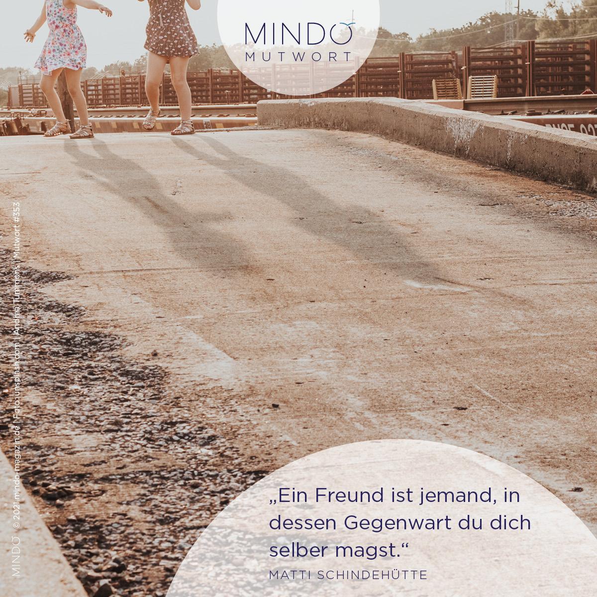 Ein Freund ist jemand, in dessen Gegenwart du dich selber magst. – Matti Schindehütte